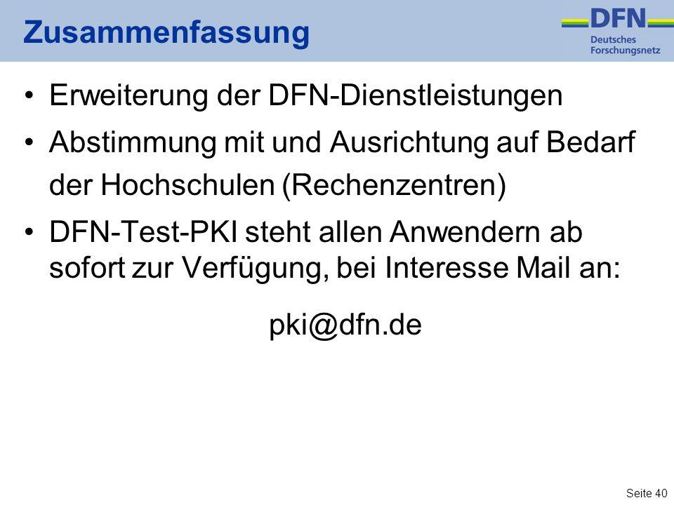 Seite 40 Zusammenfassung Erweiterung der DFN-Dienstleistungen Abstimmung mit und Ausrichtung auf Bedarf der Hochschulen (Rechenzentren) DFN-Test-PKI steht allen Anwendern ab sofort zur Verfügung, bei Interesse Mail an: pki@dfn.de