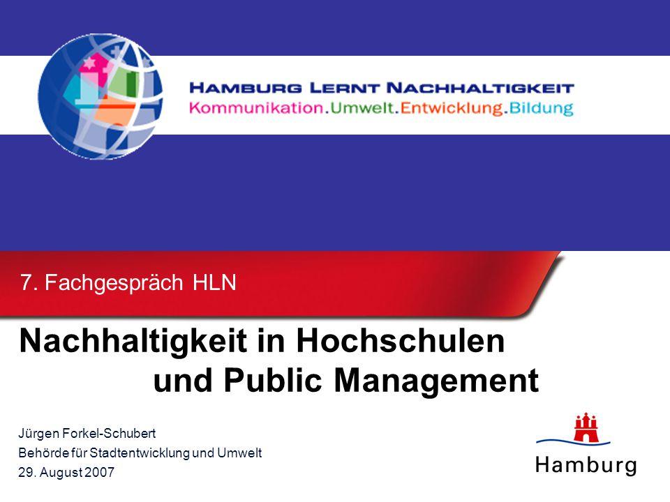 Nachhaltigkeit in Hochschulen und Public Management Jürgen Forkel-Schubert Behörde für Stadtentwicklung und Umwelt 29.