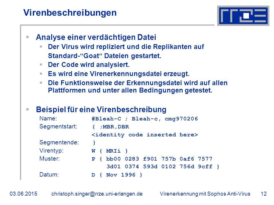 Virenerkennung mit Sophos Anti-Virus03.06.2015christoph.singer@rrze.uni-erlangen.de12 Virenbeschreibungen  Analyse einer verdächtigen Datei  Der Virus wird repliziert und die Replikanten auf Standard- Goat Dateien gestartet.