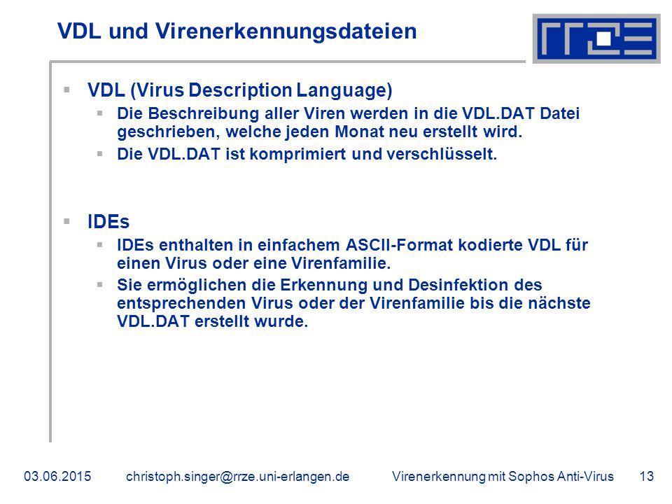 Virenerkennung mit Sophos Anti-Virus03.06.2015christoph.singer@rrze.uni-erlangen.de13 VDL und Virenerkennungsdateien  VDL (Virus Description Language)  Die Beschreibung aller Viren werden in die VDL.DAT Datei geschrieben, welche jeden Monat neu erstellt wird.