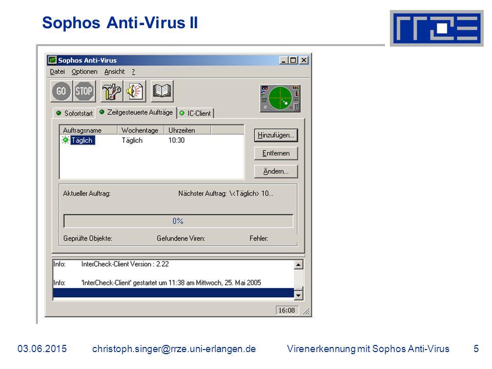 Virenerkennung mit Sophos Anti-Virus03.06.2015christoph.singer@rrze.uni-erlangen.de5 Sophos Anti-Virus II