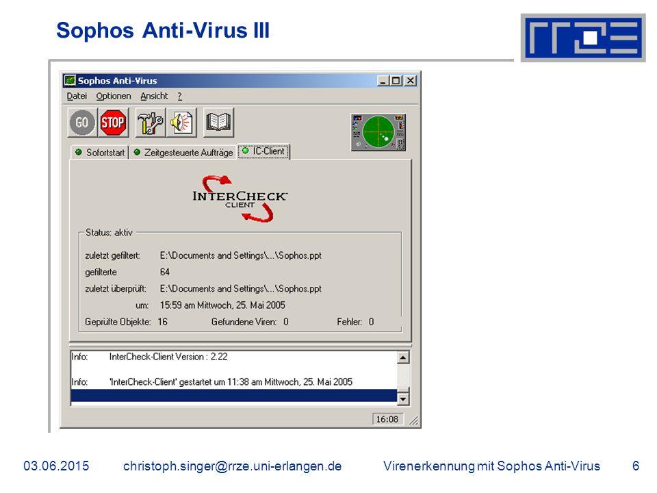 Virenerkennung mit Sophos Anti-Virus03.06.2015christoph.singer@rrze.uni-erlangen.de6 Sophos Anti-Virus III