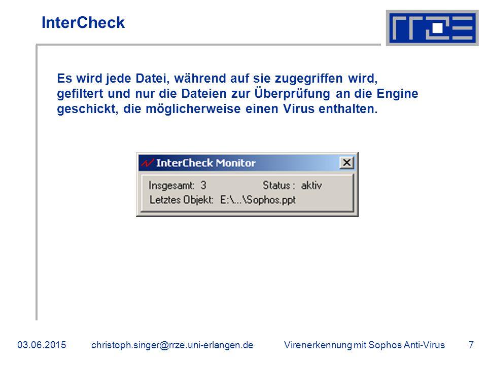 Virenerkennung mit Sophos Anti-Virus03.06.2015christoph.singer@rrze.uni-erlangen.de7 InterCheck Es wird jede Datei, während auf sie zugegriffen wird, gefiltert und nur die Dateien zur Überprüfung an die Engine geschickt, die möglicherweise einen Virus enthalten.