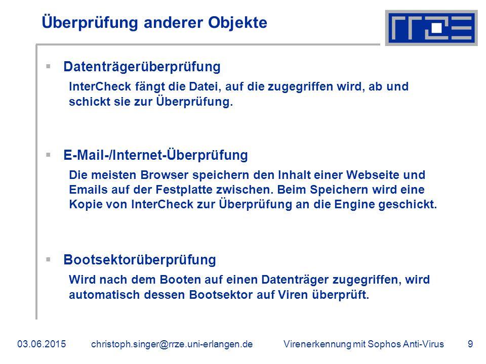 Virenerkennung mit Sophos Anti-Virus03.06.2015christoph.singer@rrze.uni-erlangen.de9 Überprüfung anderer Objekte  Datenträgerüberprüfung InterCheck fängt die Datei, auf die zugegriffen wird, ab und schickt sie zur Überprüfung.
