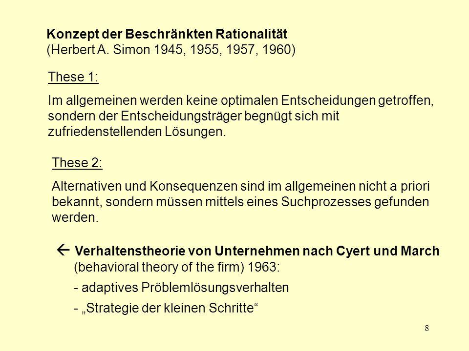 8 Konzept der Beschränkten Rationalität (Herbert A. Simon 1945, 1955, 1957, 1960) These 1: Im allgemeinen werden keine optimalen Entscheidungen getrof