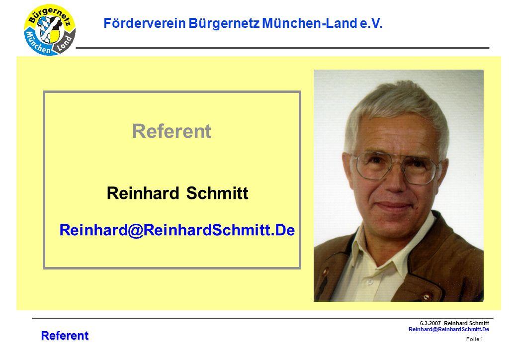 Folie 1 6.3.2007 Reinhard Schmitt Reinhard@ReinhardSchmitt.De Förderverein Bürgernetz München-Land e.V.