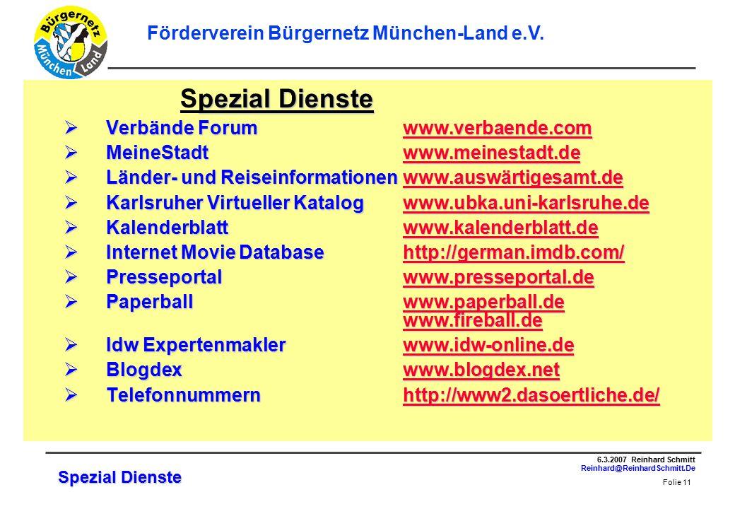 Folie 11 6.3.2007 Reinhard Schmitt Reinhard@ReinhardSchmitt.De Förderverein Bürgernetz München-Land e.V.