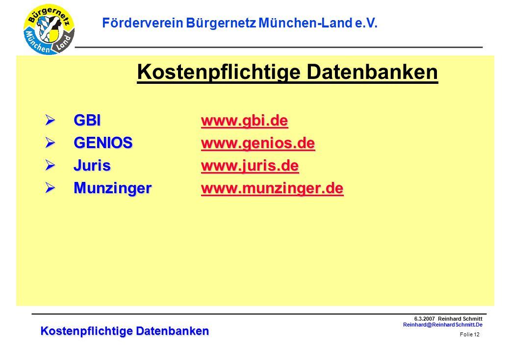 Folie 12 6.3.2007 Reinhard Schmitt Reinhard@ReinhardSchmitt.De Förderverein Bürgernetz München-Land e.V.