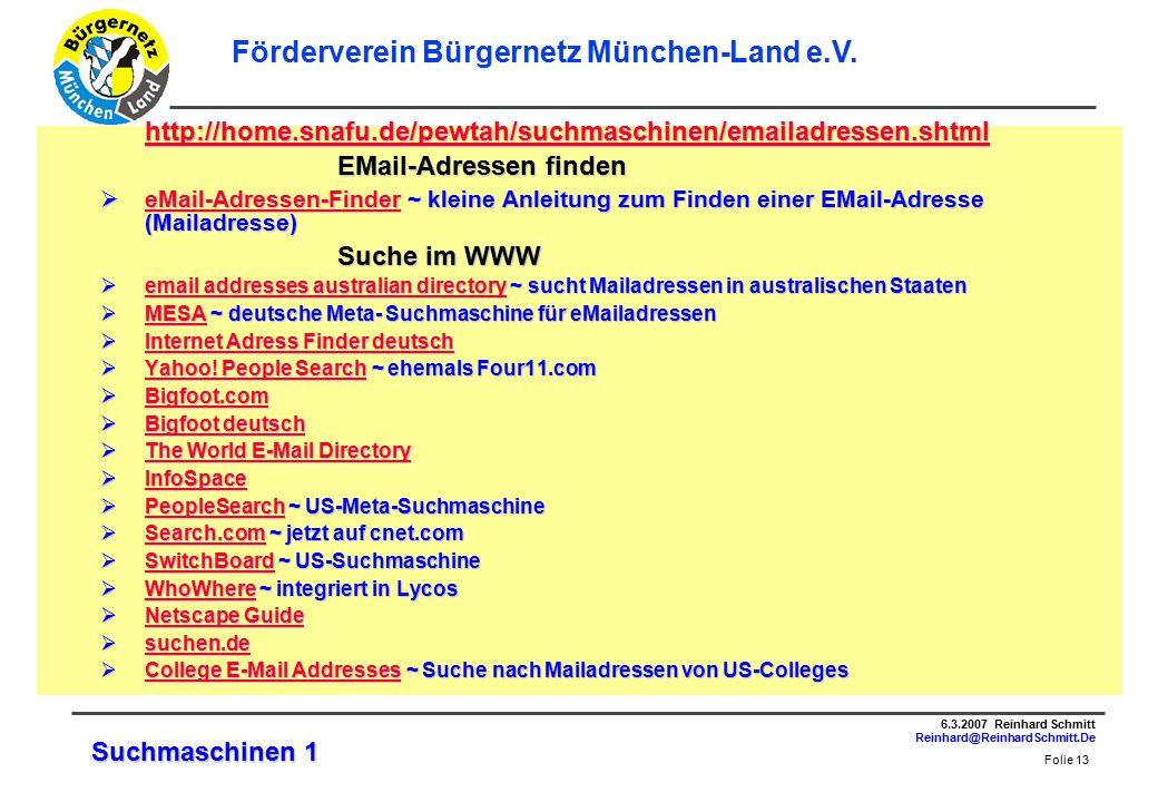 Folie 13 6.3.2007 Reinhard Schmitt Reinhard@ReinhardSchmitt.De Förderverein Bürgernetz München-Land e.V.