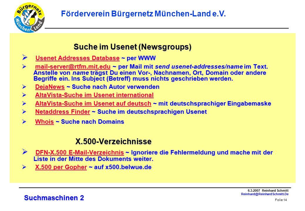 Folie 14 6.3.2007 Reinhard Schmitt Reinhard@ReinhardSchmitt.De Förderverein Bürgernetz München-Land e.V.