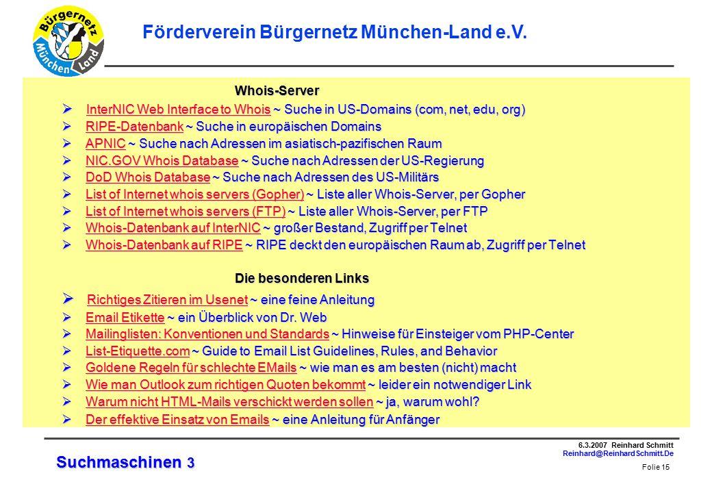 Folie 15 6.3.2007 Reinhard Schmitt Reinhard@ReinhardSchmitt.De Förderverein Bürgernetz München-Land e.V.