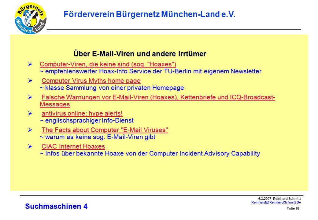 Folie 16 6.3.2007 Reinhard Schmitt Reinhard@ReinhardSchmitt.De Förderverein Bürgernetz München-Land e.V.