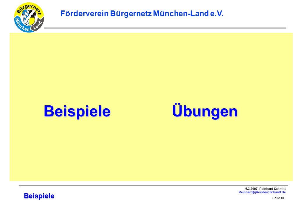 Folie 18 6.3.2007 Reinhard Schmitt Reinhard@ReinhardSchmitt.De Förderverein Bürgernetz München-Land e.V.