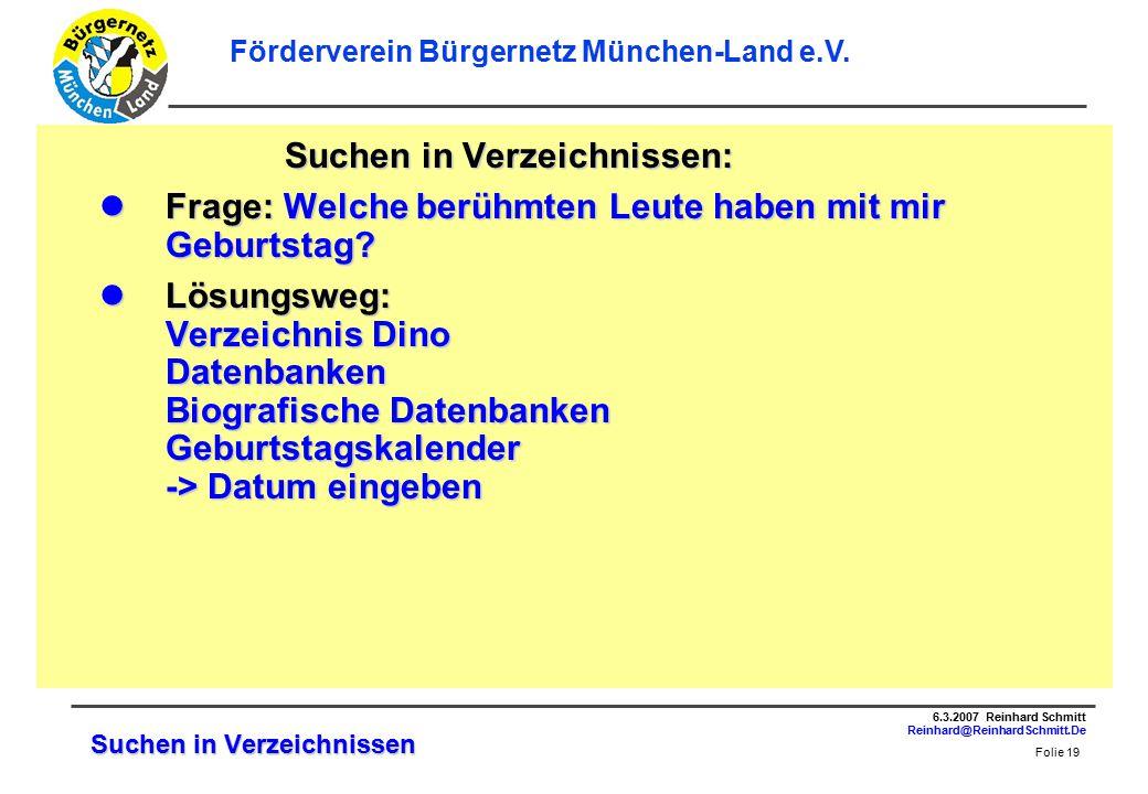 Folie 19 6.3.2007 Reinhard Schmitt Reinhard@ReinhardSchmitt.De Förderverein Bürgernetz München-Land e.V.