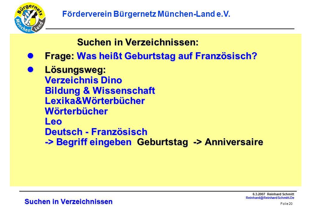 Folie 20 6.3.2007 Reinhard Schmitt Reinhard@ReinhardSchmitt.De Förderverein Bürgernetz München-Land e.V.