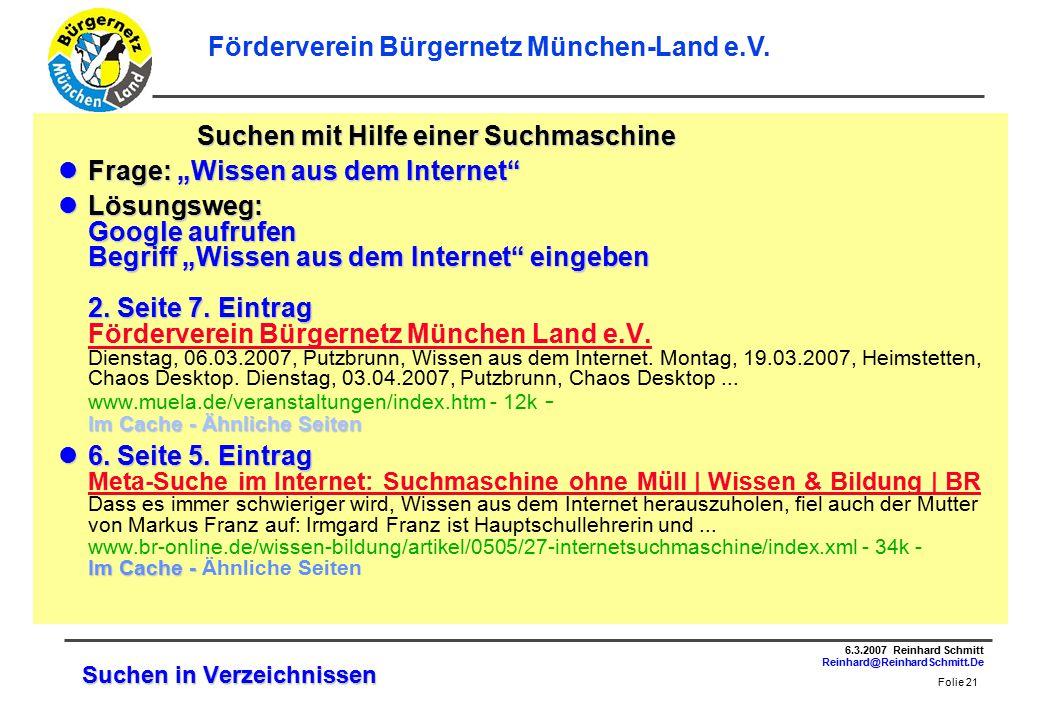 Folie 21 6.3.2007 Reinhard Schmitt Reinhard@ReinhardSchmitt.De Förderverein Bürgernetz München-Land e.V.