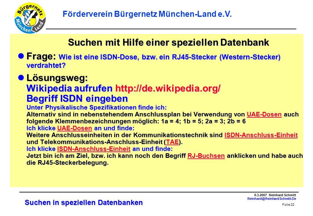 Folie 22 6.3.2007 Reinhard Schmitt Reinhard@ReinhardSchmitt.De Förderverein Bürgernetz München-Land e.V.