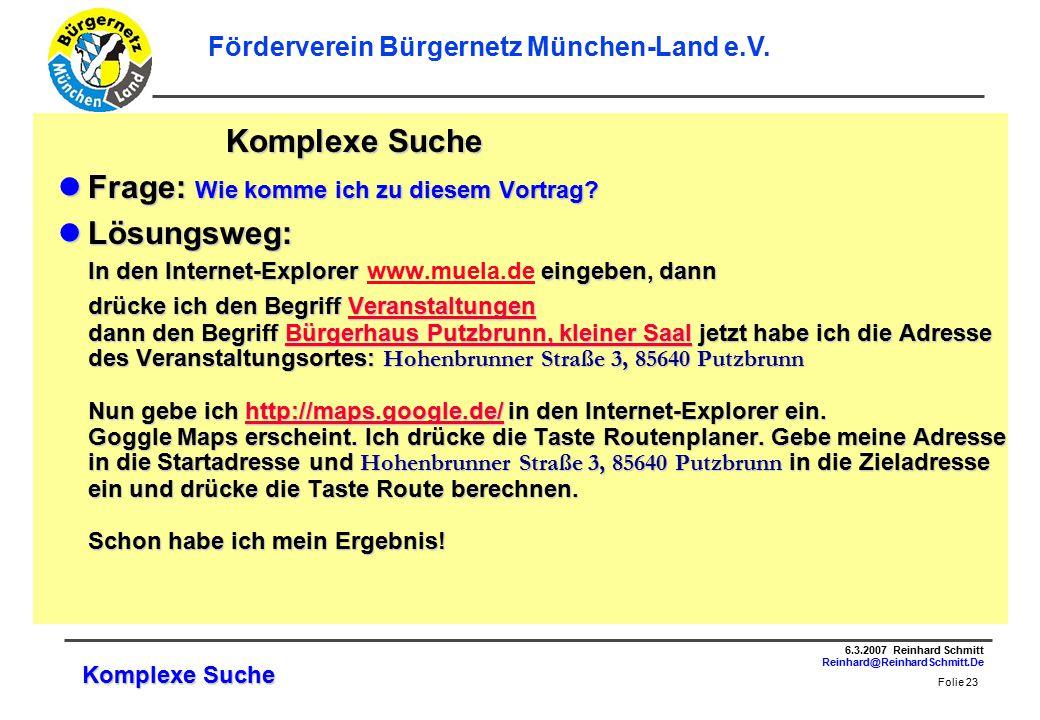 Folie 23 6.3.2007 Reinhard Schmitt Reinhard@ReinhardSchmitt.De Förderverein Bürgernetz München-Land e.V.