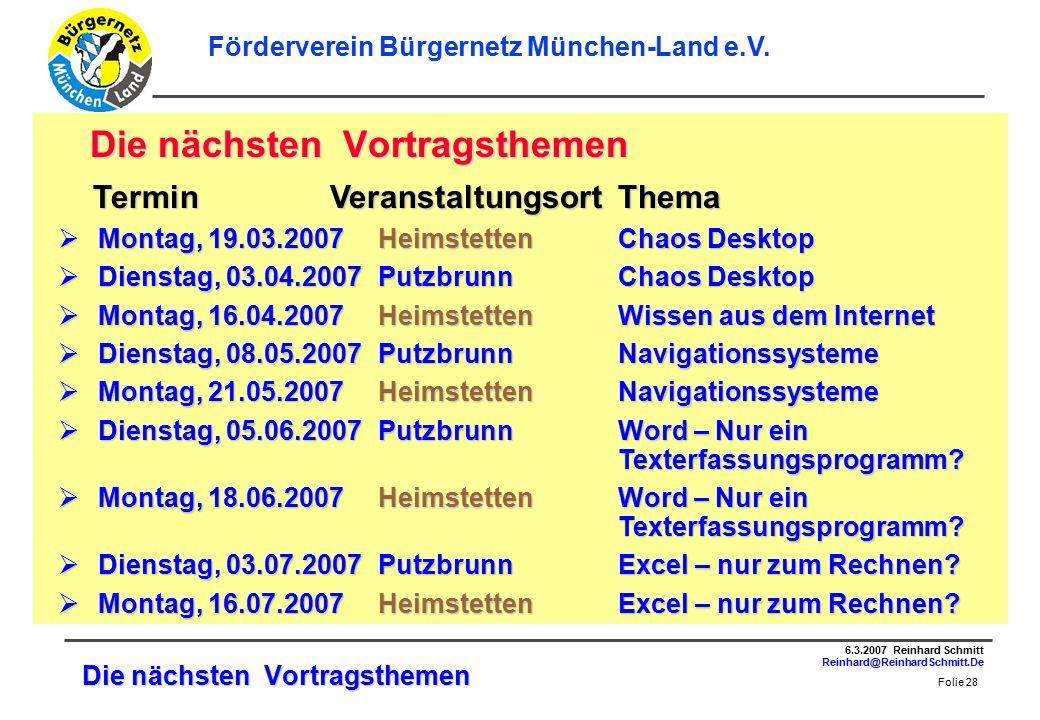 Folie 28 6.3.2007 Reinhard Schmitt Reinhard@ReinhardSchmitt.De Förderverein Bürgernetz München-Land e.V.