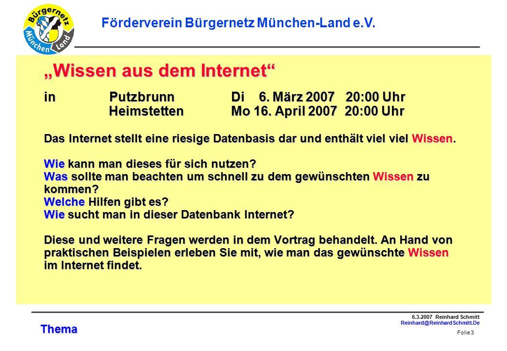Folie 3 6.3.2007 Reinhard Schmitt Reinhard@ReinhardSchmitt.De Förderverein Bürgernetz München-Land e.V.