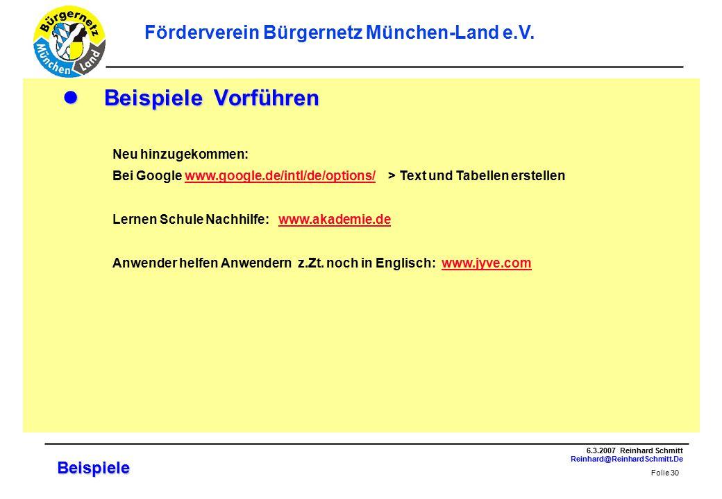Folie 30 6.3.2007 Reinhard Schmitt Reinhard@ReinhardSchmitt.De Förderverein Bürgernetz München-Land e.V.