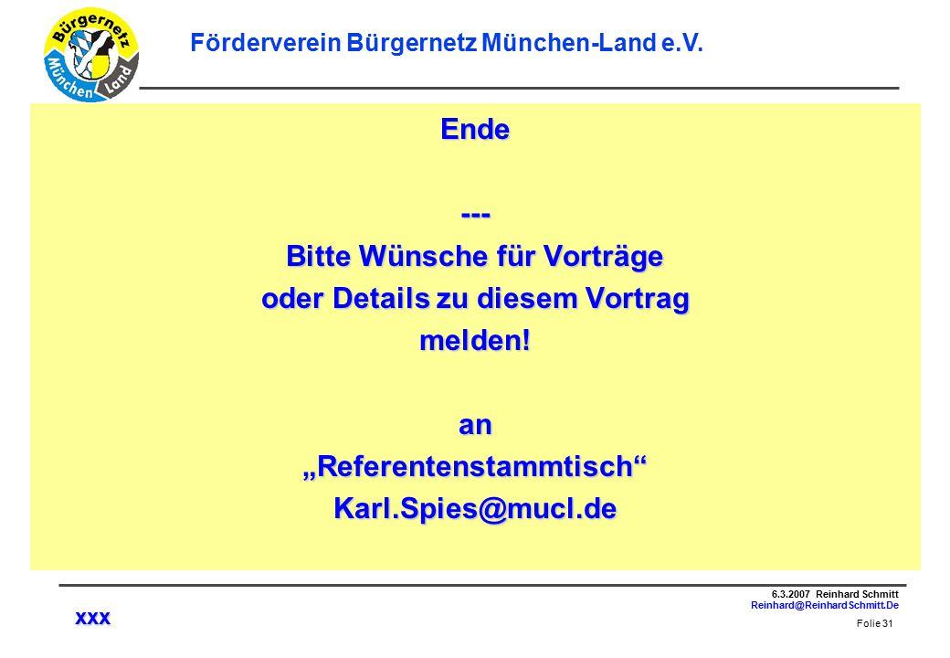 Folie 31 6.3.2007 Reinhard Schmitt Reinhard@ReinhardSchmitt.De Förderverein Bürgernetz München-Land e.V.