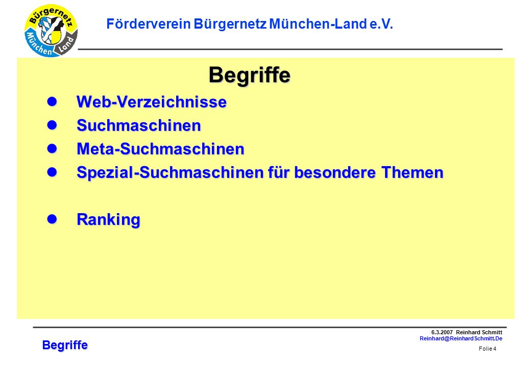 Folie 4 6.3.2007 Reinhard Schmitt Reinhard@ReinhardSchmitt.De Förderverein Bürgernetz München-Land e.V.