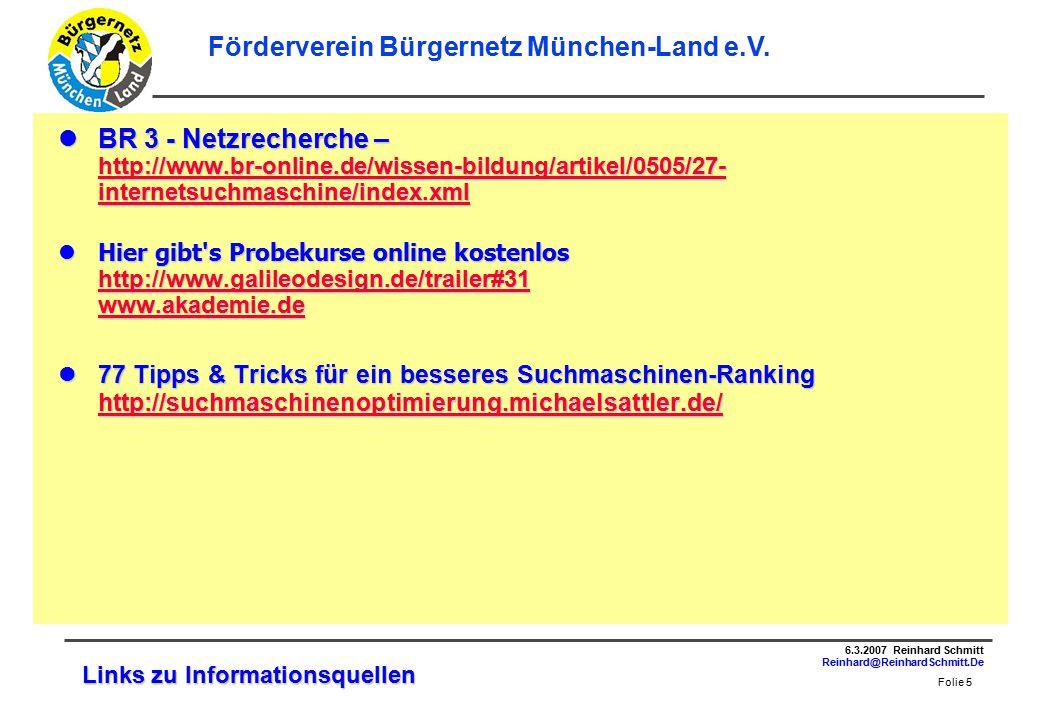Folie 5 6.3.2007 Reinhard Schmitt Reinhard@ReinhardSchmitt.De Förderverein Bürgernetz München-Land e.V.