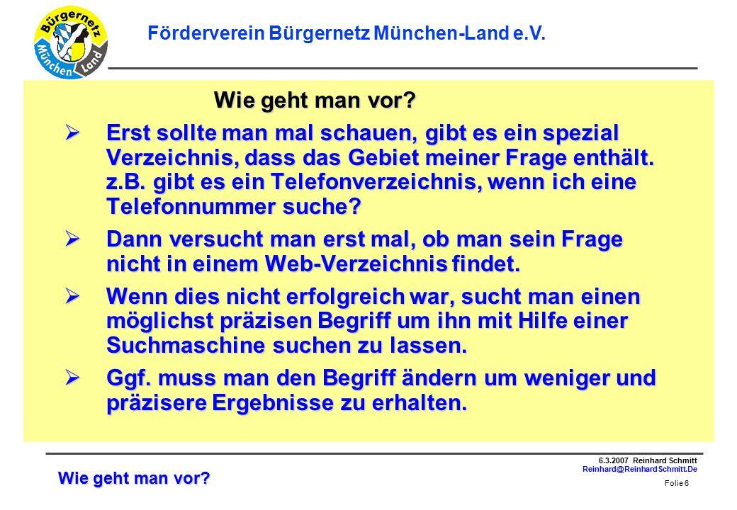 Folie 6 6.3.2007 Reinhard Schmitt Reinhard@ReinhardSchmitt.De Förderverein Bürgernetz München-Land e.V.