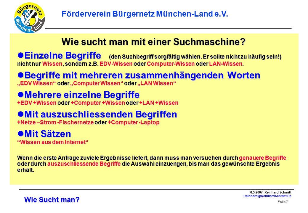 Folie 7 6.3.2007 Reinhard Schmitt Reinhard@ReinhardSchmitt.De Förderverein Bürgernetz München-Land e.V.