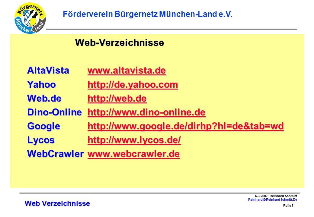 Folie 8 6.3.2007 Reinhard Schmitt Reinhard@ReinhardSchmitt.De Förderverein Bürgernetz München-Land e.V.