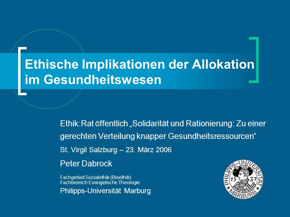 """Ethische Implikationen der Allokation im Gesundheitswesen Ethik:Rat öffentlich """"Solidarität und Rationierung: Zu einer gerechten Verteilung knapper Ge"""