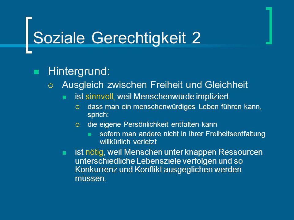 Soziale Gerechtigkeit 2 Hintergrund:  Ausgleich zwischen Freiheit und Gleichheit ist sinnvoll, weil Menschenwürde impliziert  dass man ein menschenw