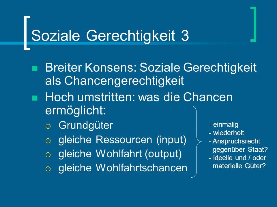 Soziale Gerechtigkeit 3 Breiter Konsens: Soziale Gerechtigkeit als Chancengerechtigkeit Hoch umstritten: was die Chancen ermöglicht:  Grundgüter  gl