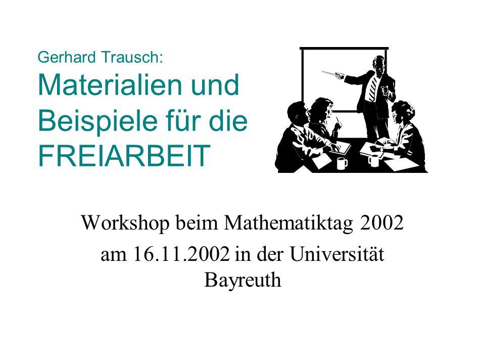 Gerhard Trausch: Materialien und Beispiele für die FREIARBEIT Workshop beim Mathematiktag 2002 am 16.11.2002 in der Universität Bayreuth