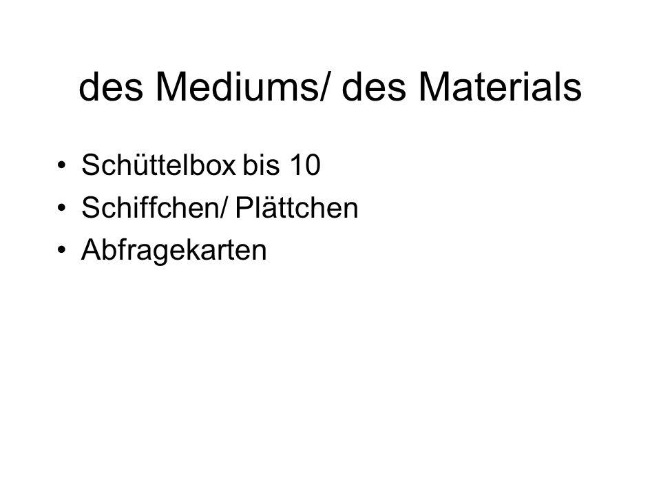 des Mediums/ des Materials Schüttelbox bis 10 Schiffchen/ Plättchen Abfragekarten