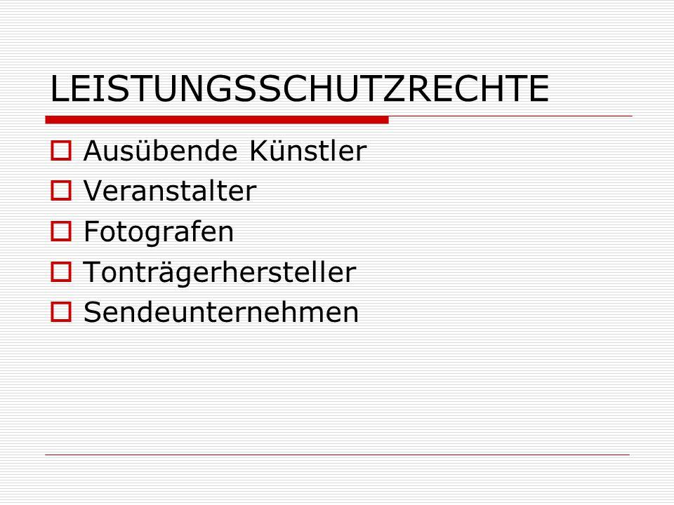 LEISTUNGSSCHUTZRECHTE  Ausübende Künstler  Veranstalter  Fotografen  Tonträgerhersteller  Sendeunternehmen