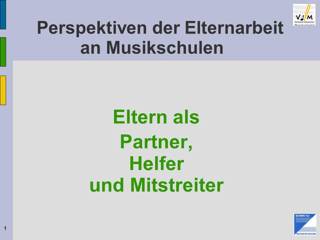 1 Perspektiven der Elternarbeit an Musikschulen Eltern als Partner, Helfer und Mitstreiter © Bundes-Eltern-Vertretung 2009