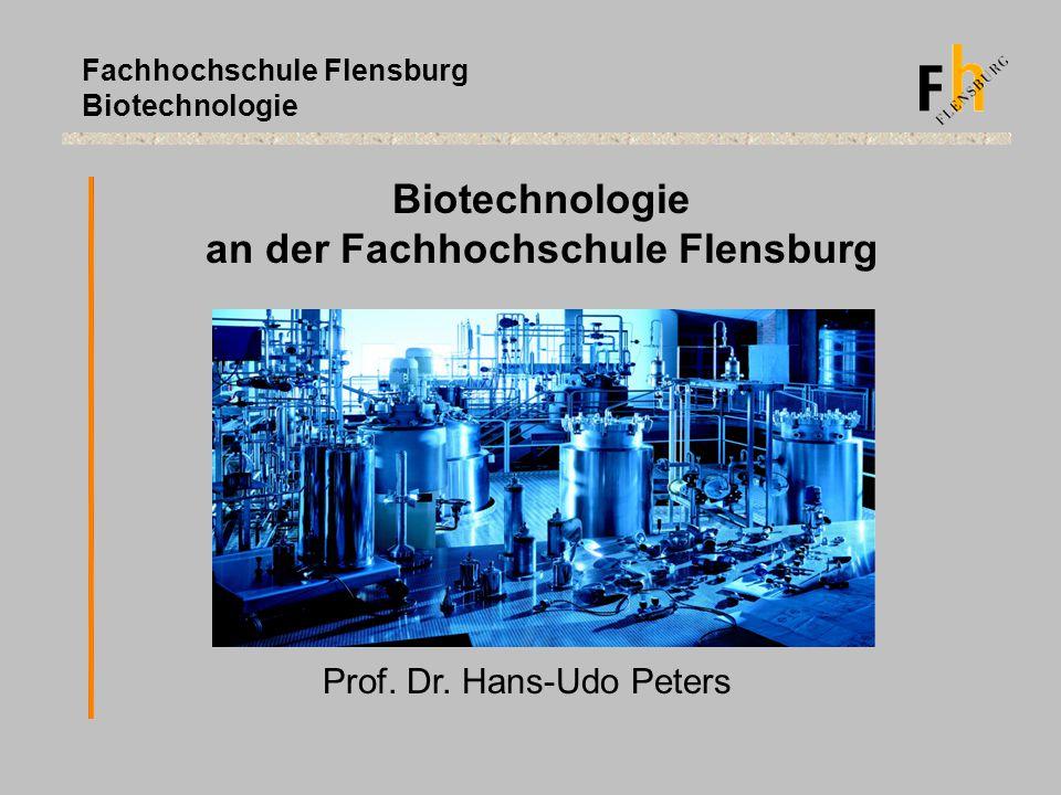 Fachhochschule Flensburg Biotechnologie an der Fachhochschule Flensburg Prof. Dr. Hans-Udo Peters