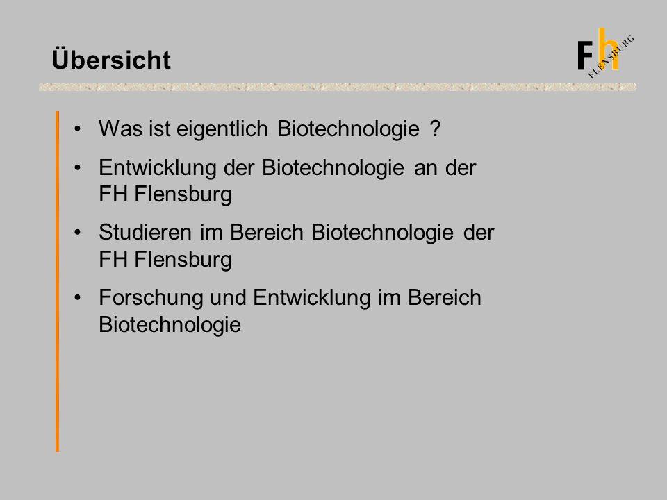 Übersicht Was ist eigentlich Biotechnologie ? Entwicklung der Biotechnologie an der FH Flensburg Studieren im Bereich Biotechnologie der FH Flensburg