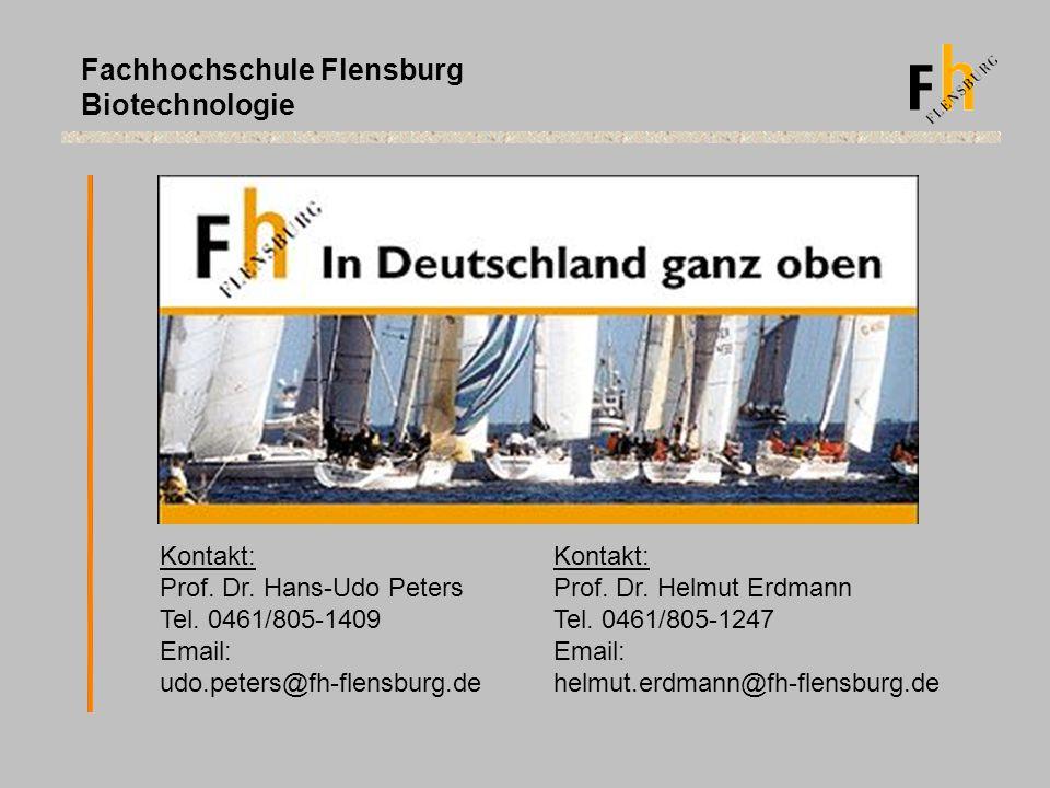 Fachhochschule Flensburg Biotechnologie Kontakt: Prof. Dr. Hans-Udo Peters Tel. 0461/805-1409 Email: udo.peters@fh-flensburg.de Kontakt: Prof. Dr. Hel
