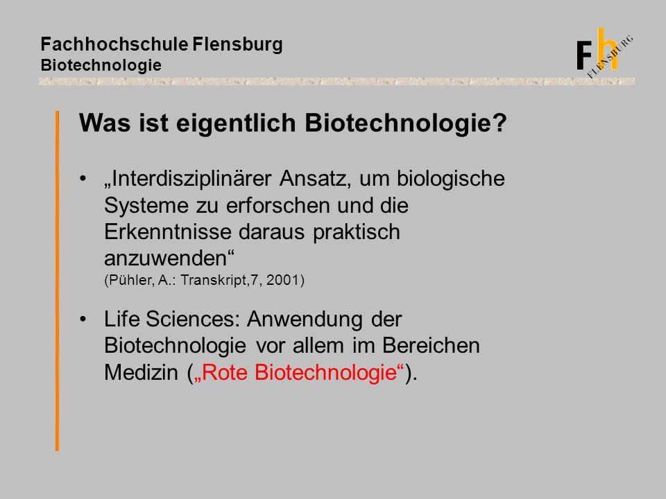 """Fachhochschule Flensburg Biotechnologie Was ist eigentlich Biotechnologie? """"Interdisziplinärer Ansatz, um biologische Systeme zu erforschen und die Er"""
