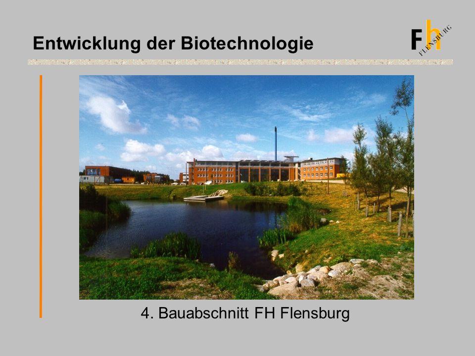 4. Bauabschnitt FH Flensburg Entwicklung der Biotechnologie