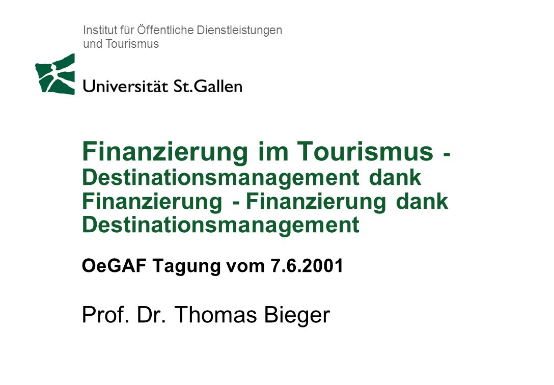 Institut für Öffentliche Dienstleistungen und Tourismus Finanzierung im Tourismus - Destinationsmanagement dank Finanzierung - Finanzierung dank Desti