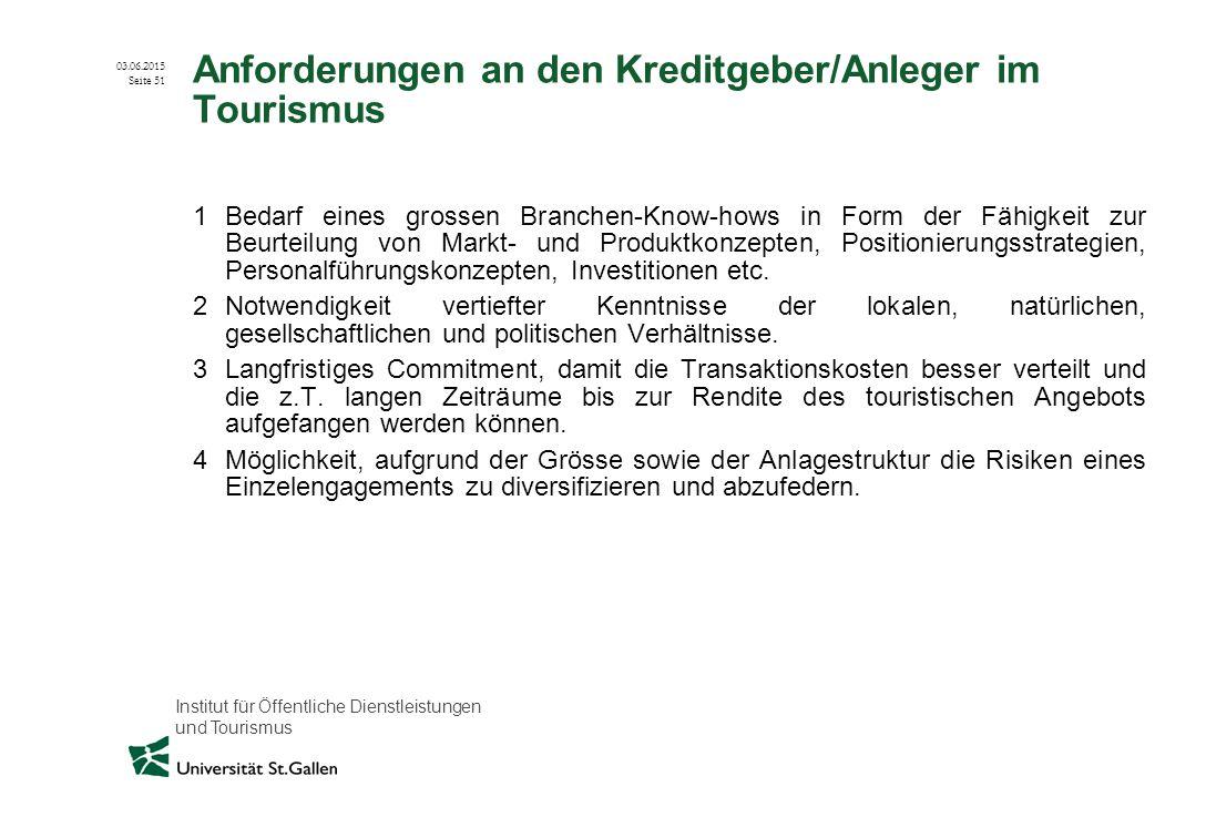 Institut für Öffentliche Dienstleistungen und Tourismus 03.06.2015 Seite 51 Anforderungen an den Kreditgeber/Anleger im Tourismus 1Bedarf eines grosse