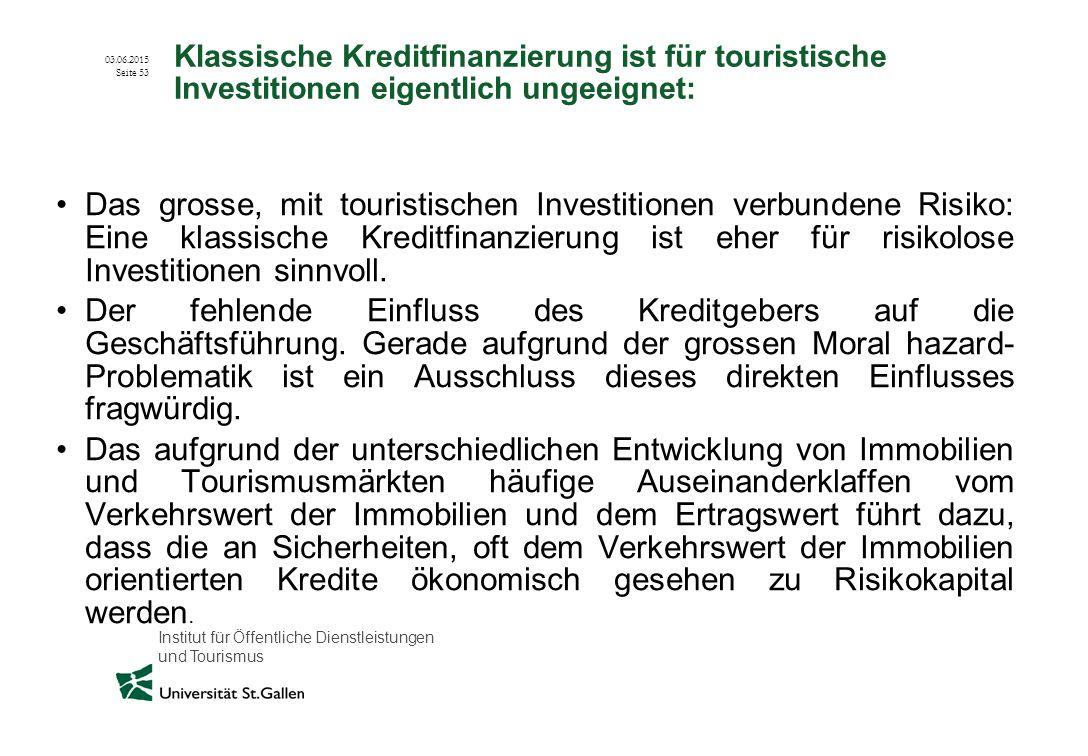 Institut für Öffentliche Dienstleistungen und Tourismus 03.06.2015 Seite 53 Klassische Kreditfinanzierung ist für touristische Investitionen eigentlic