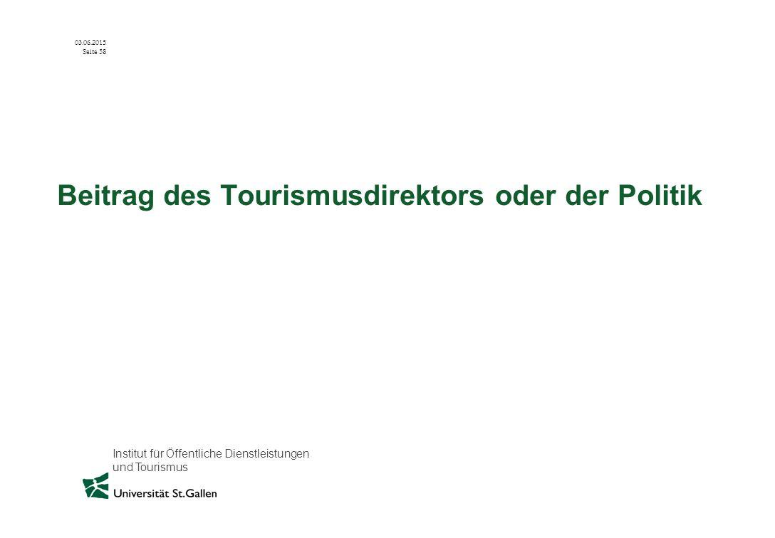Institut für Öffentliche Dienstleistungen und Tourismus 03.06.2015 Seite 58 Beitrag des Tourismusdirektors oder der Politik
