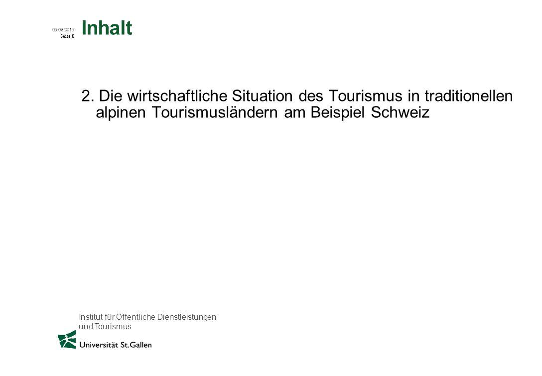 Institut für Öffentliche Dienstleistungen und Tourismus 03.06.2015 Seite 8 Inhalt 2. Die wirtschaftliche Situation des Tourismus in traditionellen alp