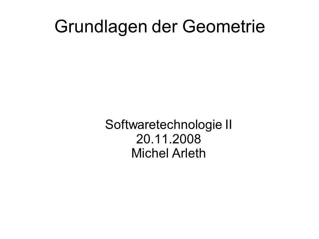 Grundlagen der Geometrie Softwaretechnologie II 20.11.2008 Michel Arleth