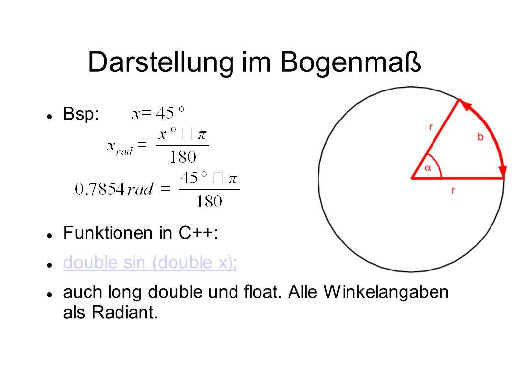 Darstellung im Bogenmaß Bsp: Funktionen in C++: double sin (double x); auch long double und float. Alle Winkelangaben als Radiant.